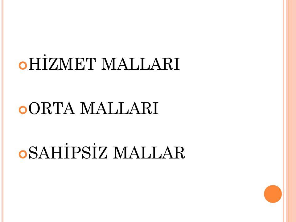 HİZMET MALLARI ORTA MALLARI SAHİPSİZ MALLAR