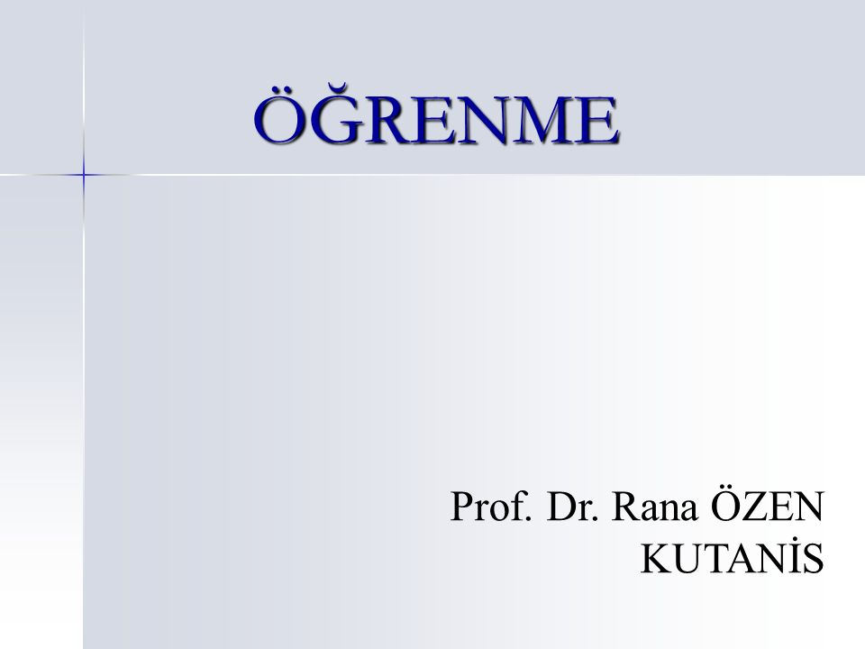 ÖĞRENME Prof. Dr. Rana ÖZEN KUTANİS