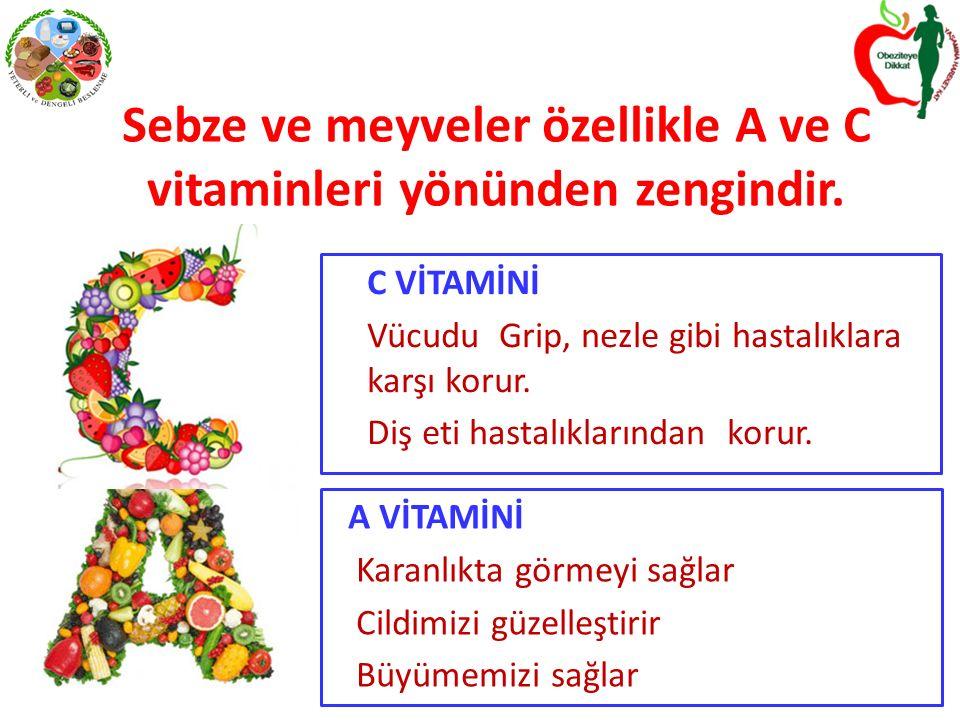 Sebze ve meyveler özellikle A ve C vitaminleri yönünden zengindir.