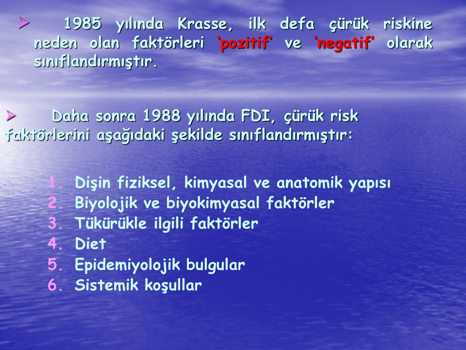 1985 yılında Krasse, ilk defa çürük riskine neden olan faktörleri 'pozitif' ve 'negatif' olarak sınıflandırmıştır.