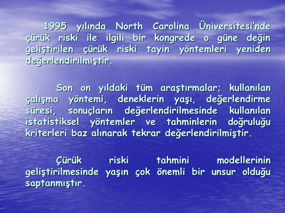1995 yılında North Carolina Üniversitesi'nde çürük riski ile ilgili bir kongrede o güne değin geliştirilen çürük riski tayin yöntemleri yeniden değerlendirilmiştir.