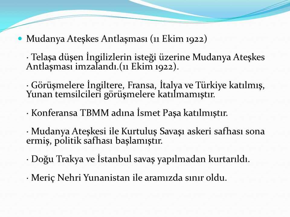 Mudanya Ateşkes Antlaşması (11 Ekim 1922) · Telaşa düşen İngilizlerin isteği üzerine Mudanya Ateşkes Antlaşması imzalandı.(11 Ekim 1922).