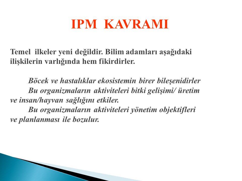 IPM KAVRAMI Temel ilkeler yeni değildir. Bilim adamları aşağıdaki