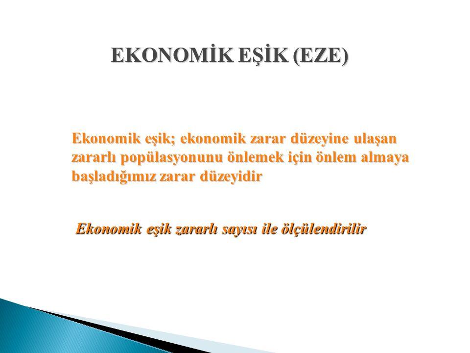 EKONOMİK EŞİK (EZE) Ekonomik eşik; ekonomik zarar düzeyine ulaşan