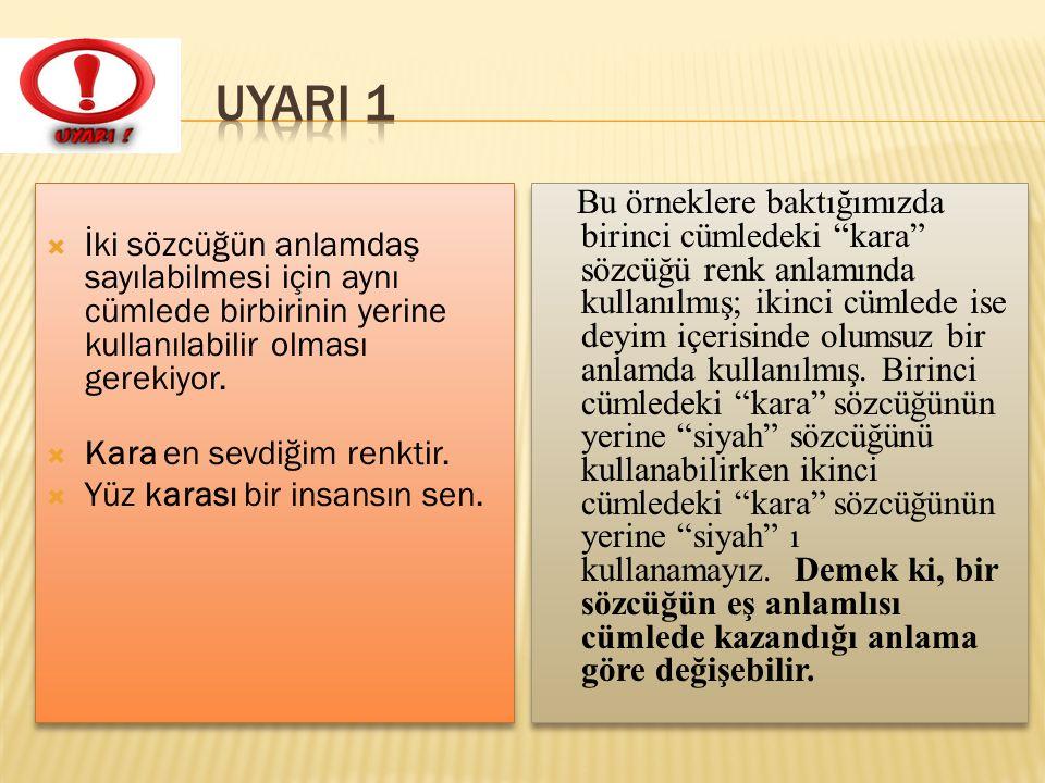 UYARI 1 İki sözcüğün anlamdaş sayılabilmesi için aynı cümlede birbirinin yerine kullanılabilir olması gerekiyor.