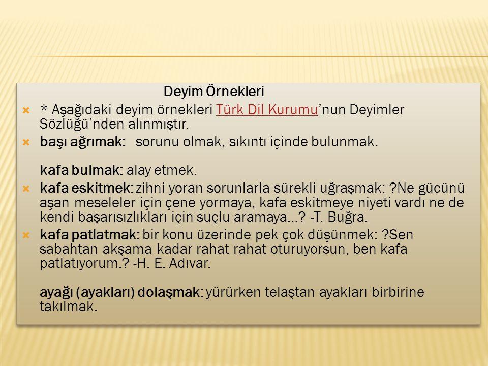 Deyim Örnekleri * Aşağıdaki deyim örnekleri Türk Dil Kurumu'nun Deyimler Sözlüğü'nden alınmıştır.