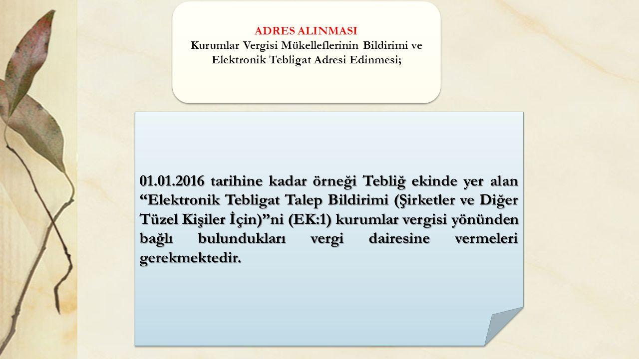 ADRES ALINMASI Kurumlar Vergisi Mükelleflerinin Bildirimi ve Elektronik Tebligat Adresi Edinmesi;
