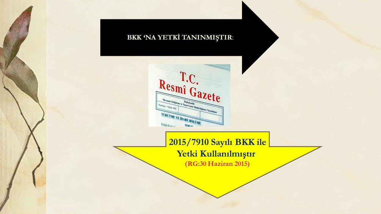 2015/7910 Sayılı BKK ile Yetki Kullanılmıştır..
