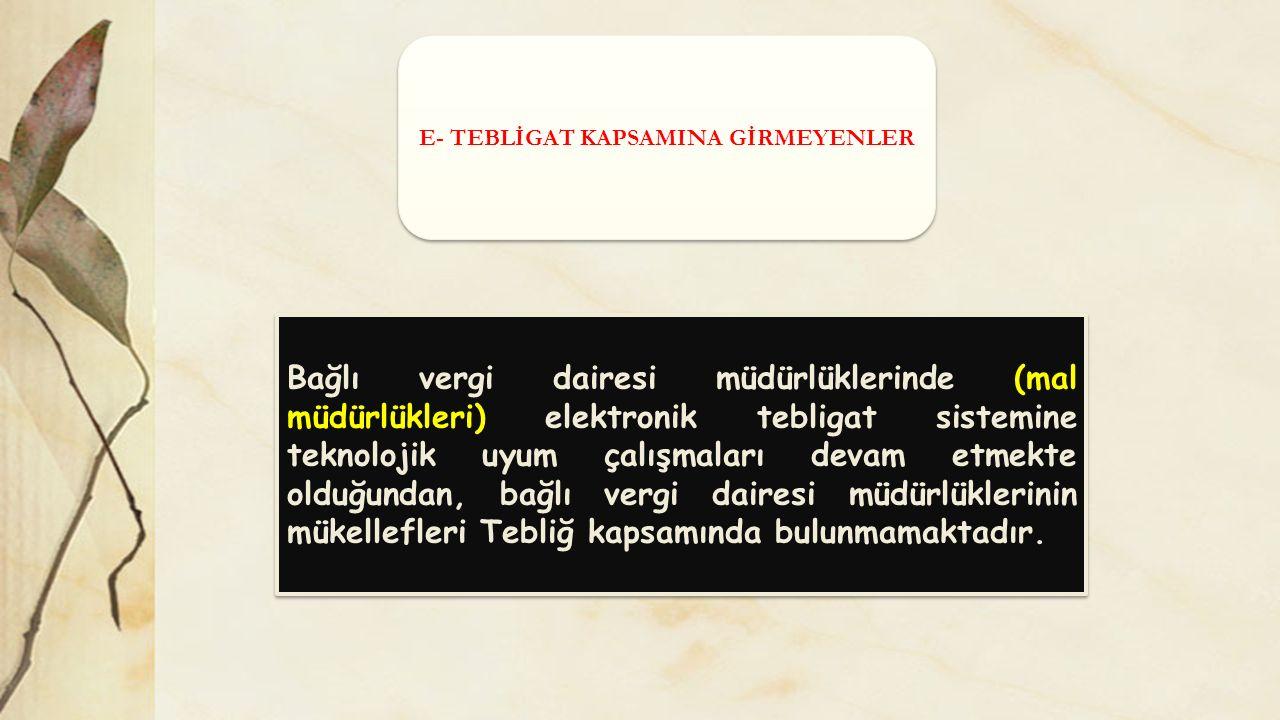 E- TEBLİGAT KAPSAMINA GİRMEYENLER
