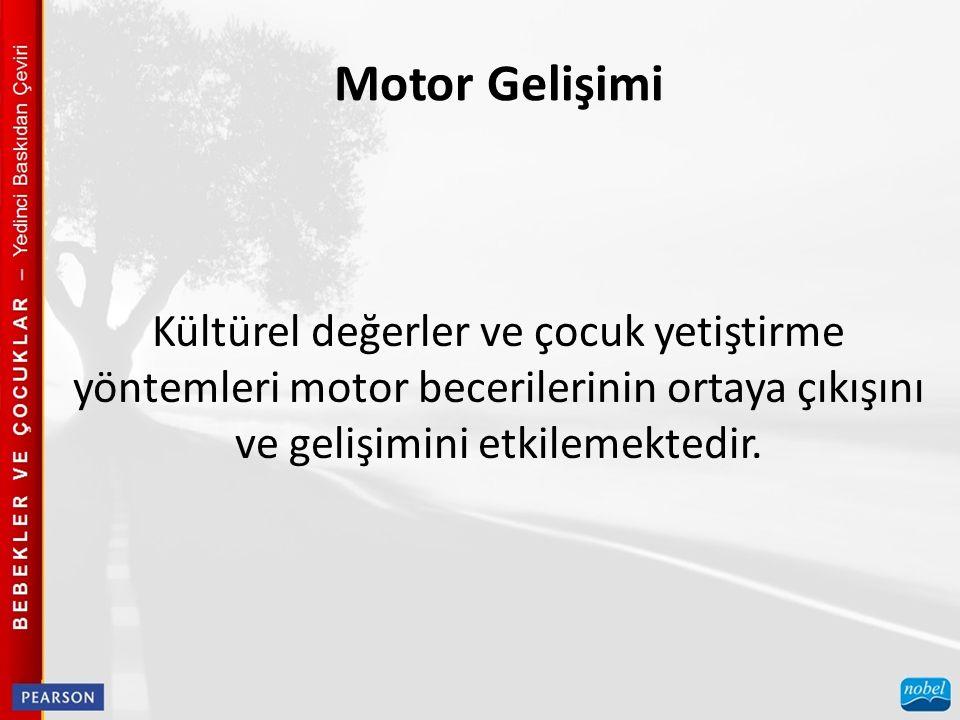 Motor Gelişimi Kültürel değerler ve çocuk yetiştirme yöntemleri motor becerilerinin ortaya çıkışını ve gelişimini etkilemektedir.