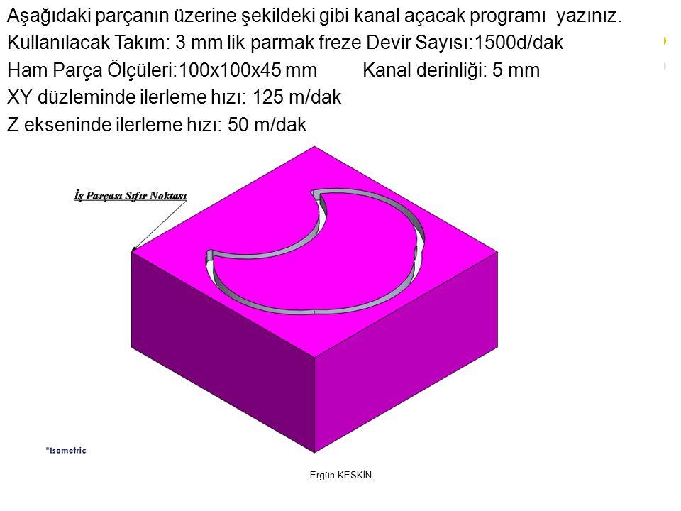 Kullanılacak Takım: 3 mm lik parmak freze Devir Sayısı:1500d/dak