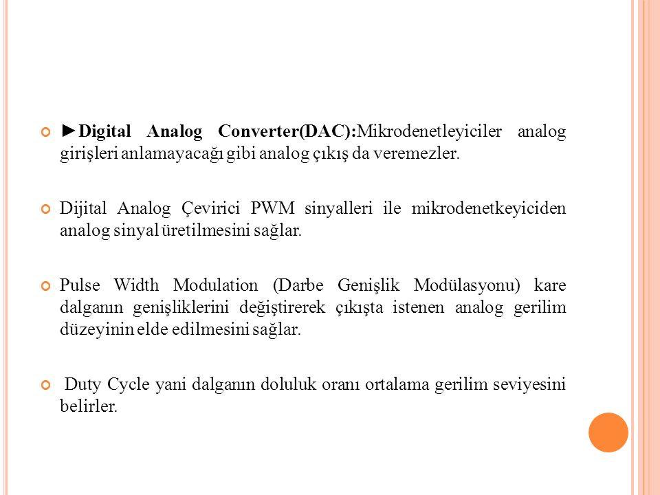 ►Digital Analog Converter(DAC):Mikrodenetleyiciler analog girişleri anlamayacağı gibi analog çıkış da veremezler.
