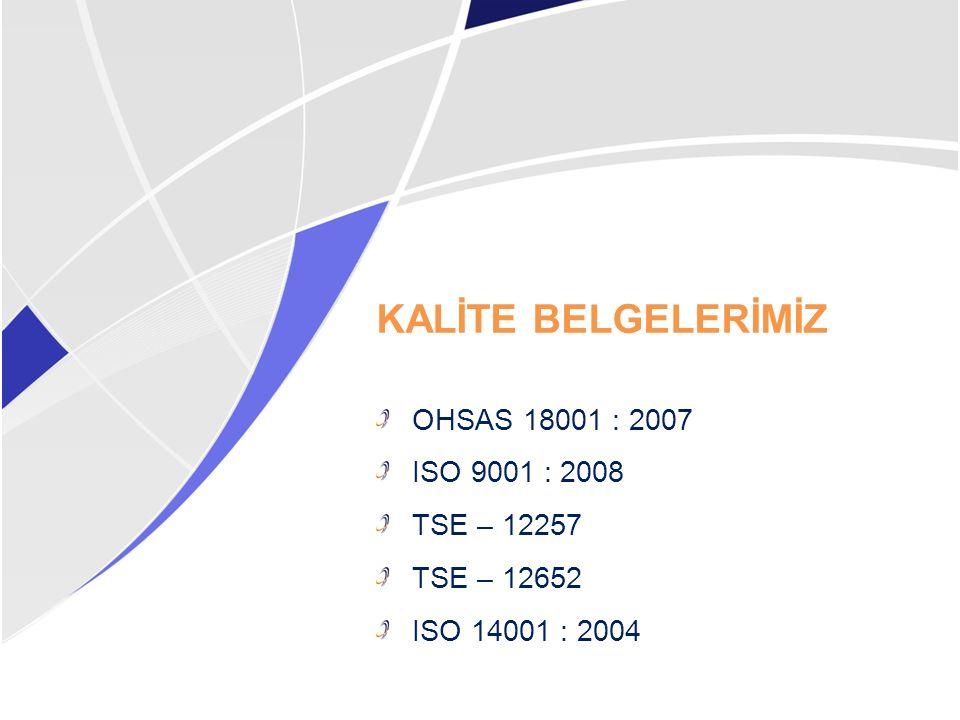 KALİTE BELGELERİMİZ OHSAS 18001 : 2007 ISO 9001 : 2008 TSE – 12257