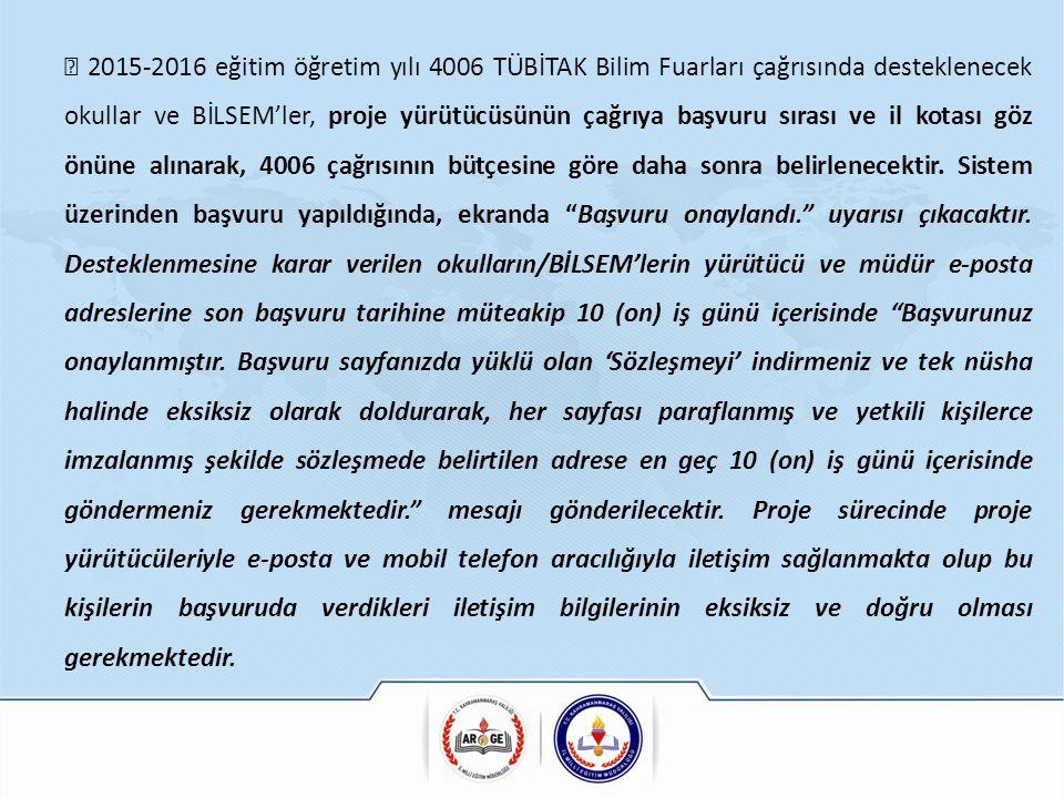  2015-2016 eğitim öğretim yılı 4006 TÜBİTAK Bilim Fuarları çağrısında desteklenecek okullar ve BİLSEM'ler, proje yürütücüsünün çağrıya başvuru sırası ve il kotası göz önüne alınarak, 4006 çağrısının bütçesine göre daha sonra belirlenecektir.