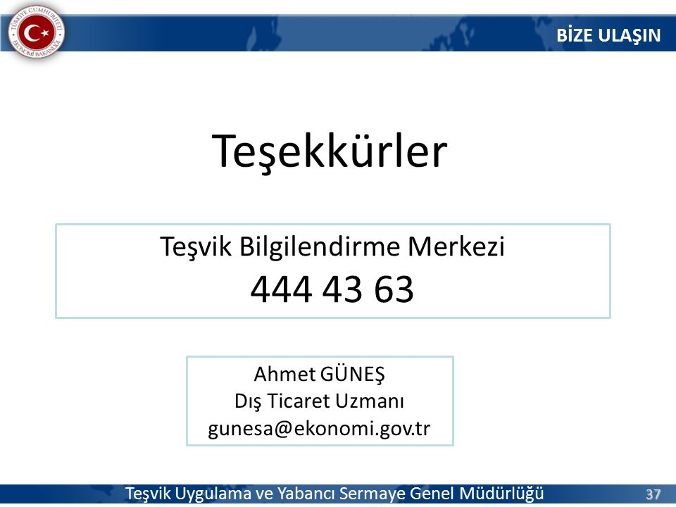 Teşekkürler 444 43 63 Teşvik Bilgilendirme Merkezi Ahmet GÜNEŞ