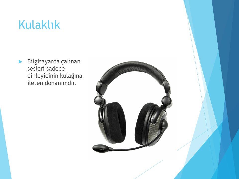 Kulaklık Bilgisayarda çalınan sesleri sadece dinleyicinin kulağına ileten donanımdır.