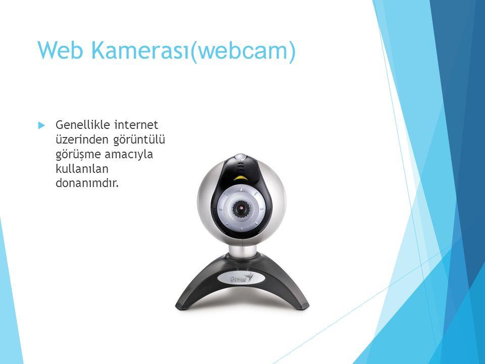 Web Kamerası(webcam) Genellikle internet üzerinden görüntülü görüşme amacıyla kullanılan donanımdır.