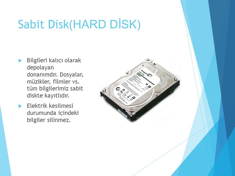 Sabit Disk(HARD DİSK) Bilgileri kalıcı olarak depolayan donanımdır. Dosyalar, müzikler, filmler vs. tüm bilgilerimiz sabit diskte kayıtlıdır.