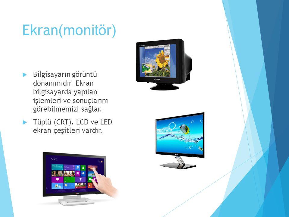 Ekran(monitör) Bilgisayarın görüntü donanımıdır. Ekran bilgisayarda yapılan işlemleri ve sonuçlarını görebilmemizi sağlar.