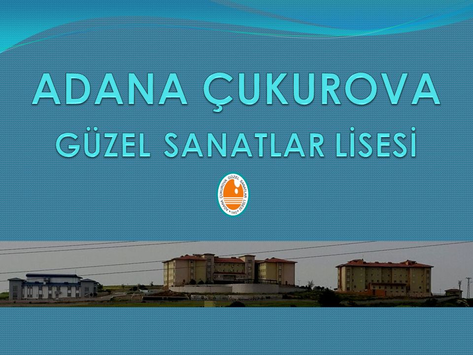ADANA ÇUKUROVA GÜZEL SANATLAR LİSESİ
