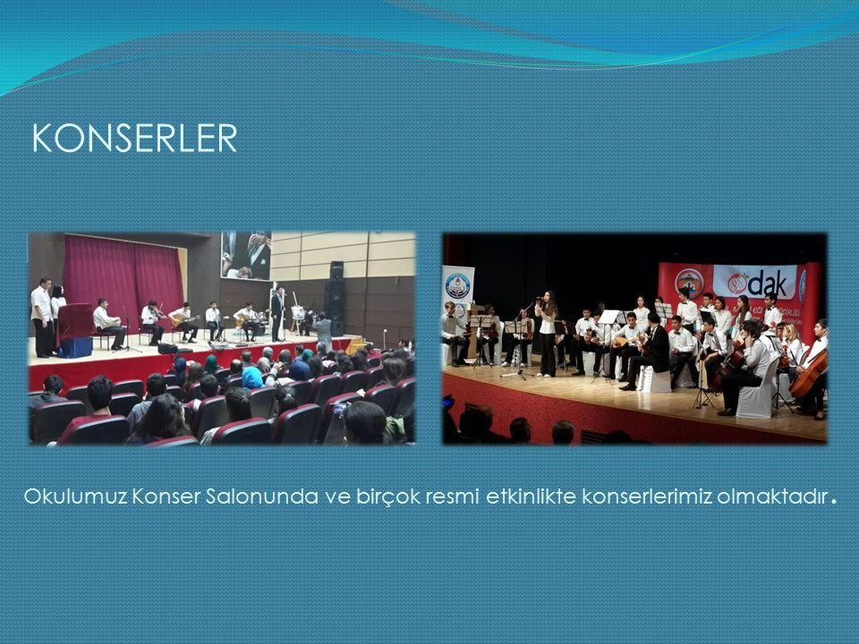 KONSERLER Okulumuz Konser Salonunda ve birçok resmi etkinlikte konserlerimiz olmaktadır.