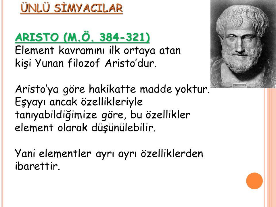 ÜNLÜ SİMYACILAR ARISTO (M.Ö. 384-321) Element kavramını ilk ortaya atan. kişi Yunan filozof Aristo'dur.