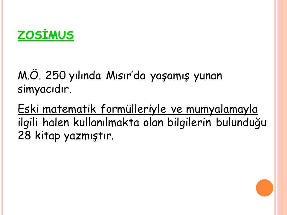 ZOSİMUS M.Ö. 250 yılında Mısır'da yaşamış yunan simyacıdır.