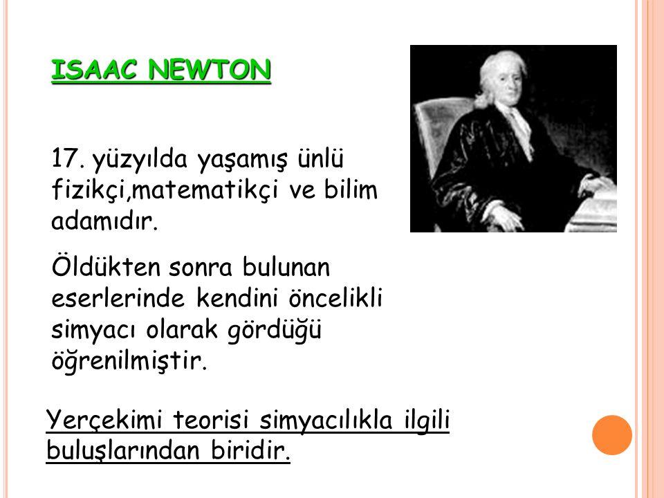 ISAAC NEWTON 17. yüzyılda yaşamış ünlü fizikçi,matematikçi ve bilim adamıdır.