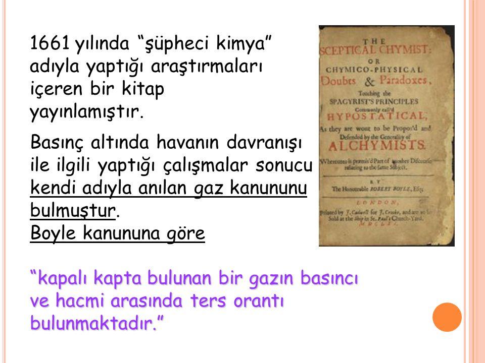 1661 yılında şüpheci kimya adıyla yaptığı araştırmaları içeren bir kitap yayınlamıştır.