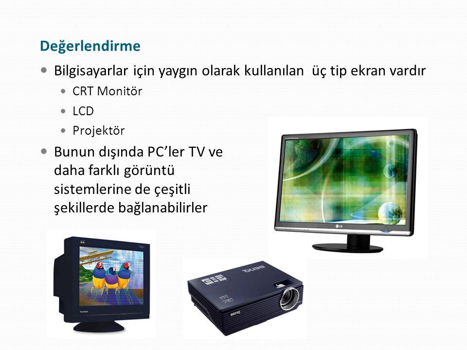 Değerlendirme Bilgisayarlar için yaygın olarak kullanılan üç tip ekran vardır. CRT Monitör. LCD.
