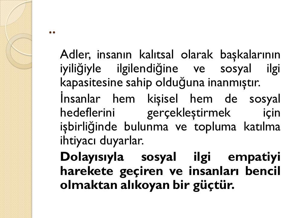 .. Adler, insanın kalıtsal olarak başkalarının iyiliğiyle ilgilendiğine ve sosyal ilgi kapasitesine sahip olduğuna inanmıştır.
