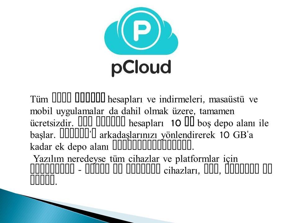 Tüm yeni pCloud hesapları ve indirmeleri, masaüstü ve mobil uygulamalar da dahil olmak üzere, tamamen ücretsizdir. Ana pCloud hesapları 10 GB boş depo alanı ile başlar. pCloud a arkadaşlarınızı yönlendirerek 10 GB a kadar ek depo alanı kazanabilirsiniz.