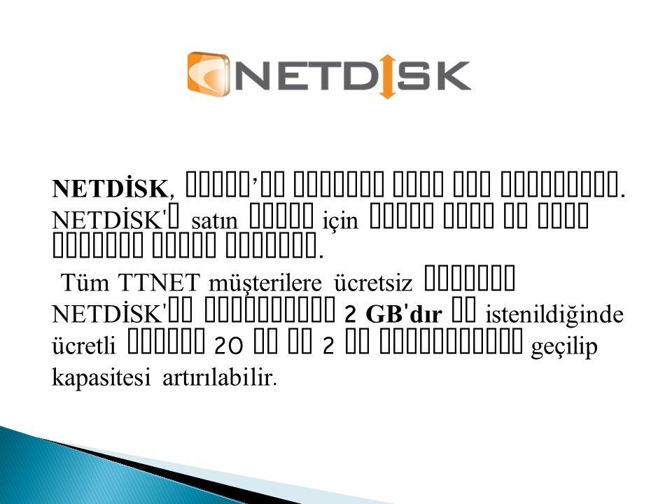 NETDİSK, TTNET'in hizmeti olan bir servistir.