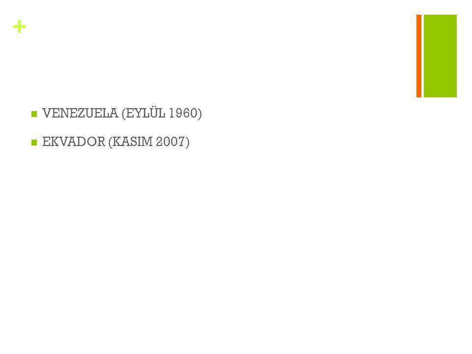 VENEZUELA (EYLÜL 1960) EKVADOR (KASIM 2007)