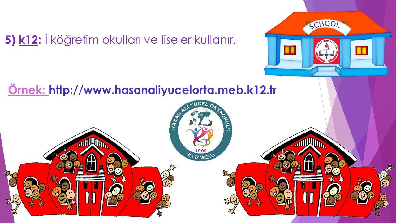 5) k12: İlköğretim okulları ve liseler kullanır.