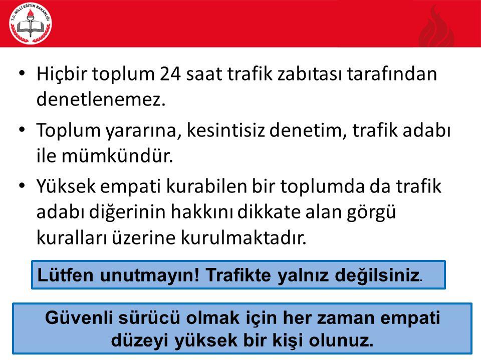 Hiçbir toplum 24 saat trafik zabıtası tarafından denetlenemez.