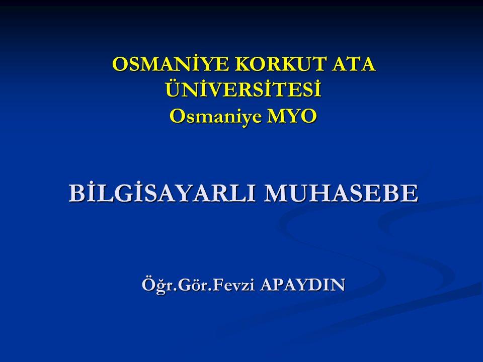 OSMANİYE KORKUT ATA ÜNİVERSİTESİ Osmaniye MYO BİLGİSAYARLI MUHASEBE Öğr.Gör.Fevzi APAYDIN