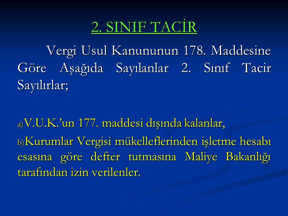 2. SINIF TACİR Vergi Usul Kanununun 178. Maddesine Göre Aşağıda Sayılanlar 2. Sınıf Tacir Sayılırlar;