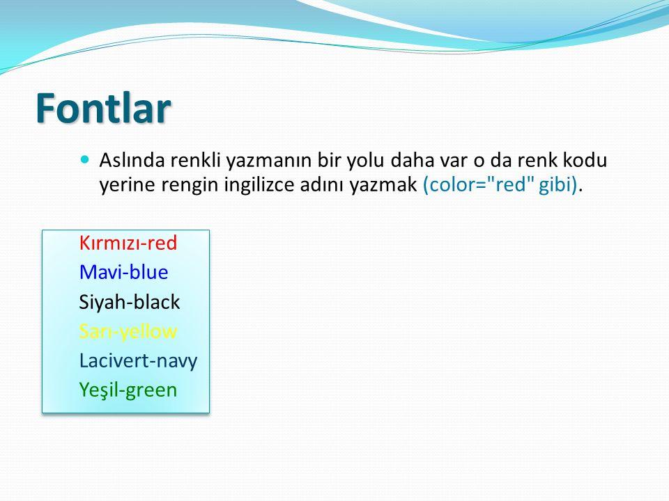 Fontlar Aslında renkli yazmanın bir yolu daha var o da renk kodu yerine rengin ingilizce adını yazmak (color= red gibi).