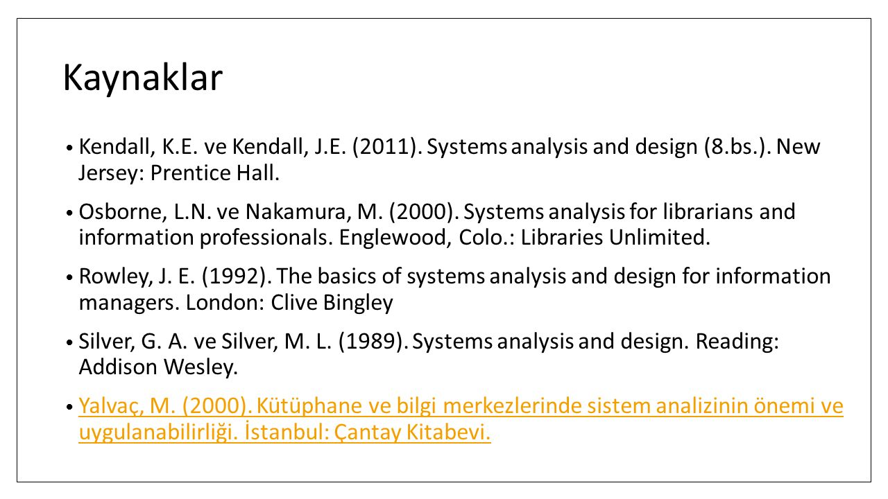 Kaynaklar Kendall, K.E. ve Kendall, J.E. (2011). Systems analysis and design (8.bs.). New Jersey: Prentice Hall.