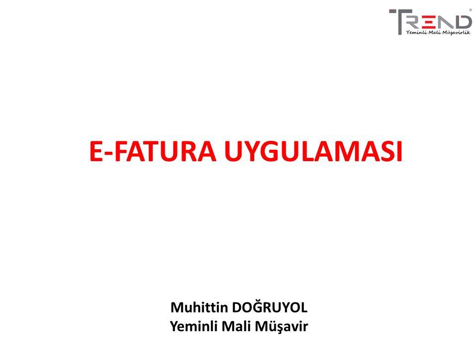 E-FATURA UYGULAMASI Muhittin DOĞRUYOL Yeminli Mali Müşavir