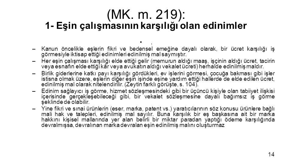 (MK. m. 219): 1- Eşin çalışmasının karşılığı olan edinimler