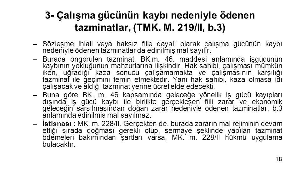 3- Çalışma gücünün kaybı nedeniyle ödenen tazminatlar, (TMK. M