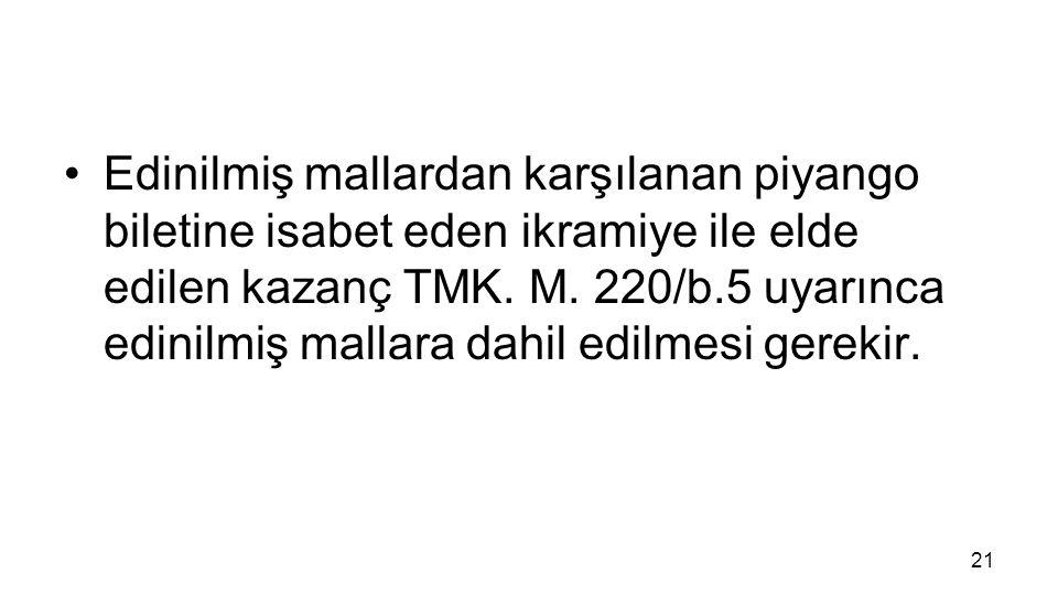 Edinilmiş mallardan karşılanan piyango biletine isabet eden ikramiye ile elde edilen kazanç TMK.