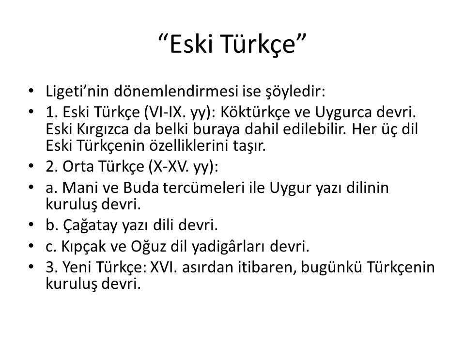 Eski Türkçe Ligeti'nin dönemlendirmesi ise şöyledir: