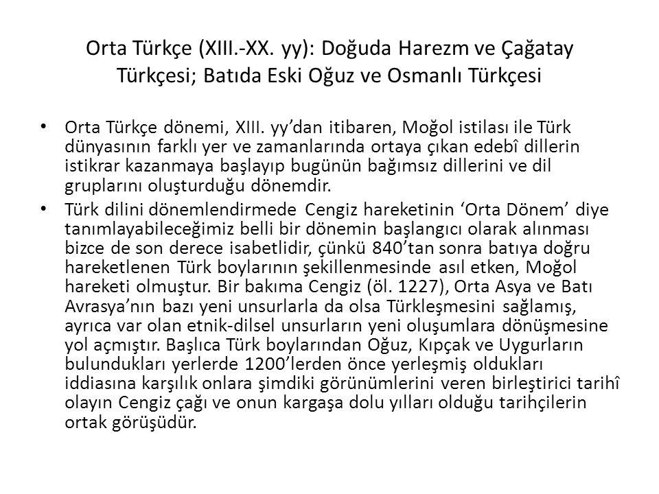 Orta Türkçe (XIII.-XX. yy): Doğuda Harezm ve Çağatay Türkçesi; Batıda Eski Oğuz ve Osmanlı Türkçesi