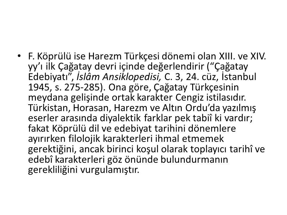 F. Köprülü ise Harezm Türkçesi dönemi olan XIII. ve XIV