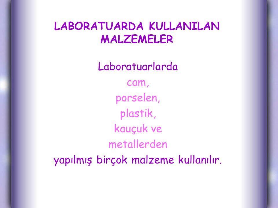LABORATUARDA KULLANILAN MALZEMELER