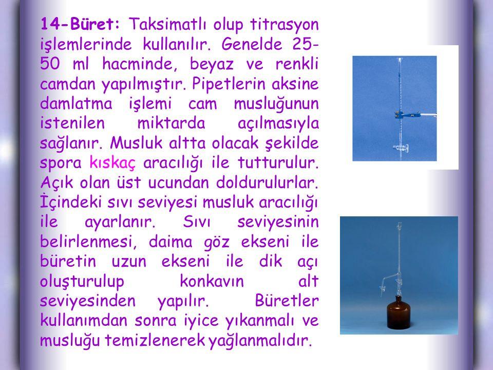 14-Büret: Taksimatlı olup titrasyon işlemlerinde kullanılır