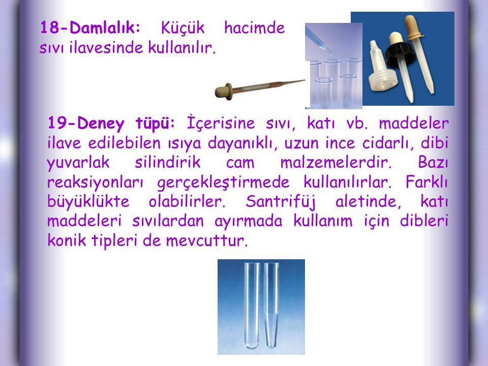 18-Damlalık: Küçük hacimde sıvı ilavesinde kullanılır.